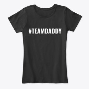 #TEAMDADDY T-shirt